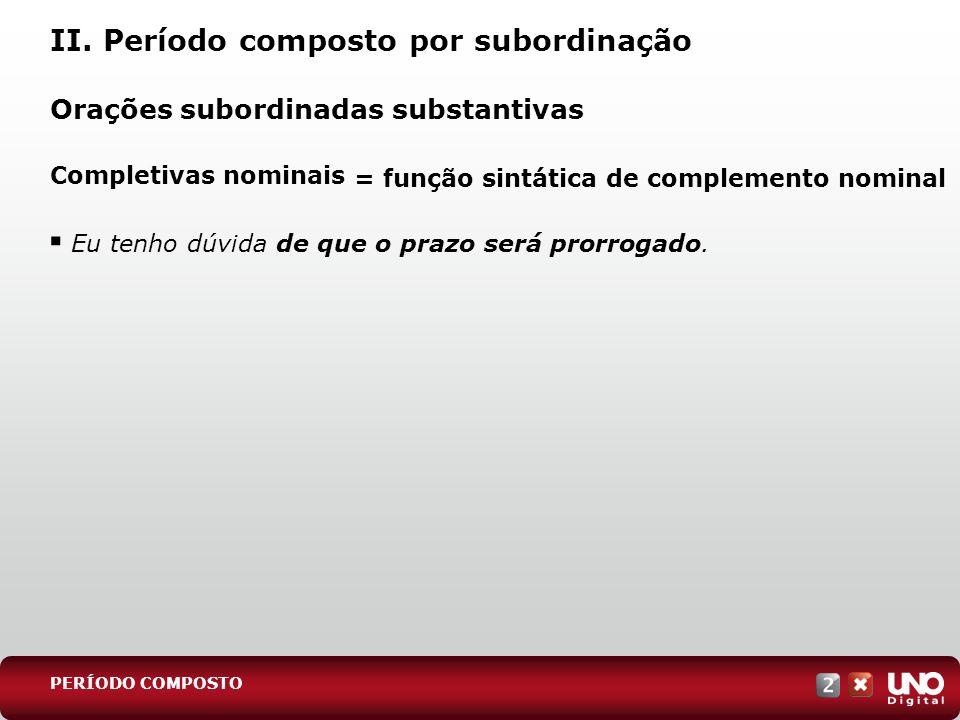II. Período composto por subordinação Orações subordinadas substantivas Completivas nominais PERÍODO COMPOSTO = função sintática de complemento nomina
