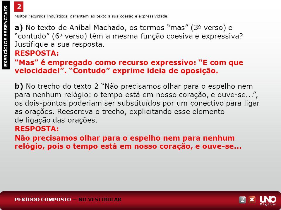 Muitos recursos linguísticos garantem ao texto a sua coesão e expressividade. a) No texto de Aníbal Machado, os termos mas (3 o verso) e contudo (6 o