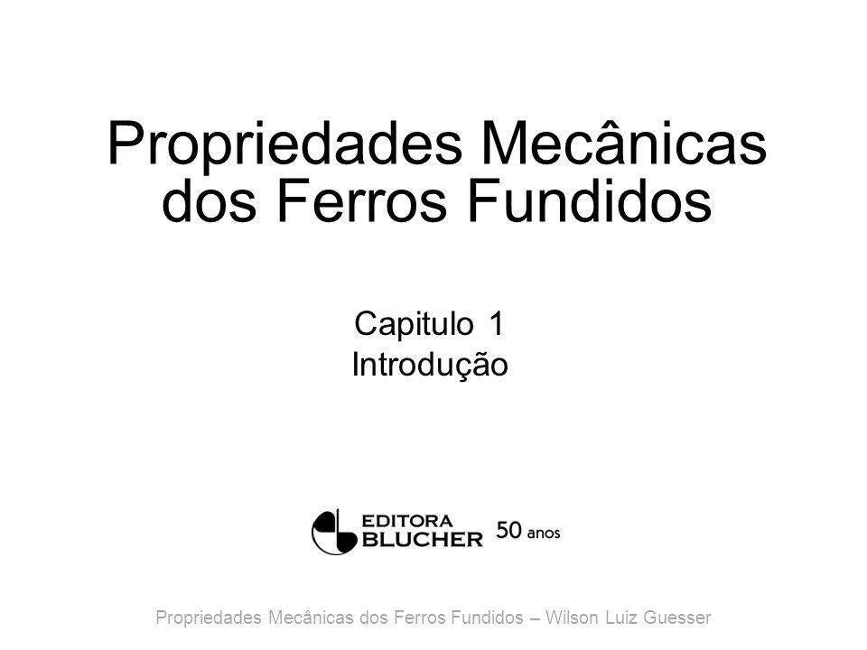 Propriedades Mecânicas dos Ferros Fundidos Capitulo 2 Tipos de ferros fundidos Propriedades Mecânicas dos Ferros Fundidos – Wilson Luiz Guesser
