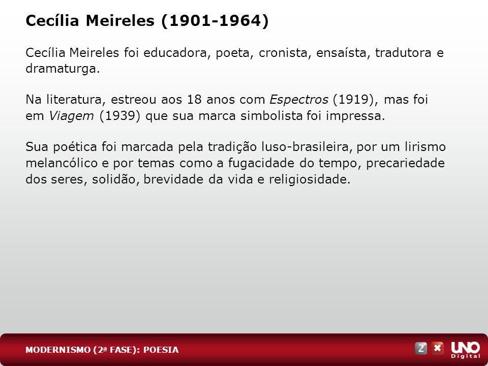 Cecília Meireles (1901-1964) Cecília Meireles foi educadora, poeta, cronista, ensaísta, tradutora e dramaturga. Na literatura, estreou aos 18 anos com