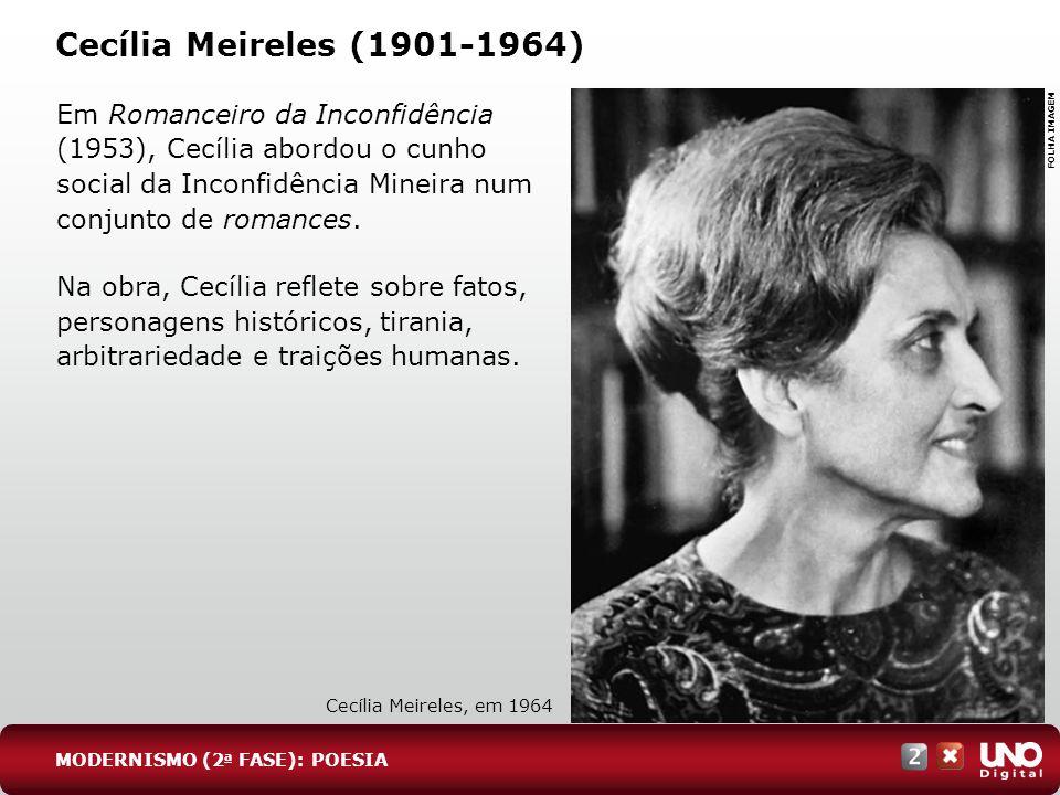 Cecília Meireles (1901-1964) Em Romanceiro da Inconfidência (1953), Cecília abordou o cunho social da Inconfidência Mineira num conjunto de romances.