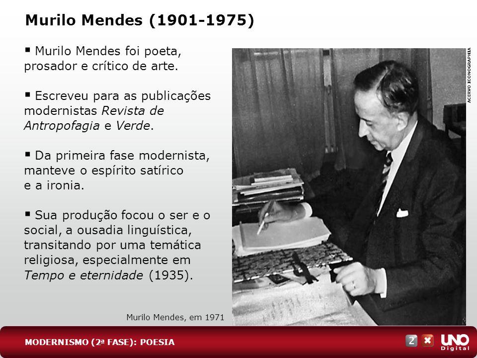 Murilo Mendes (1901-1975) Murilo Mendes foi poeta, prosador e crítico de arte. Escreveu para as publicações modernistas Revista de Antropofagia e Verd