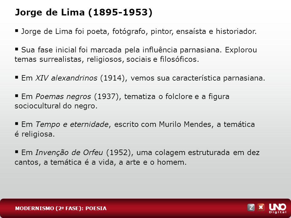 Jorge de Lima (1895-1953) Jorge de Lima foi poeta, fotógrafo, pintor, ensaísta e historiador. Sua fase inicial foi marcada pela influência parnasiana.