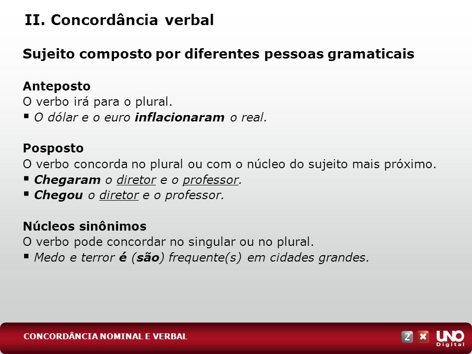 II. Concordância verbal Sujeito composto por diferentes pessoas gramaticais Anteposto O verbo irá para o plural. O dólar e o euro inflacionaram o real