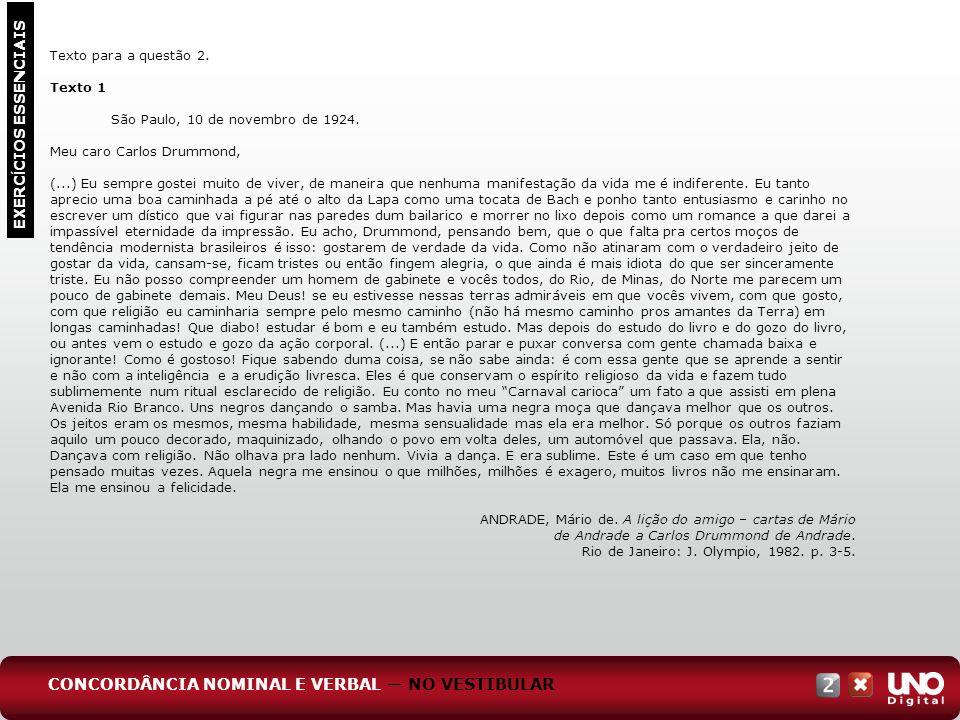 EXERC Í CIOS ESSENCIAIS Texto para a questão 2. Texto 1 São Paulo, 10 de novembro de 1924. Meu caro Carlos Drummond, (...) Eu sempre gostei muito de v