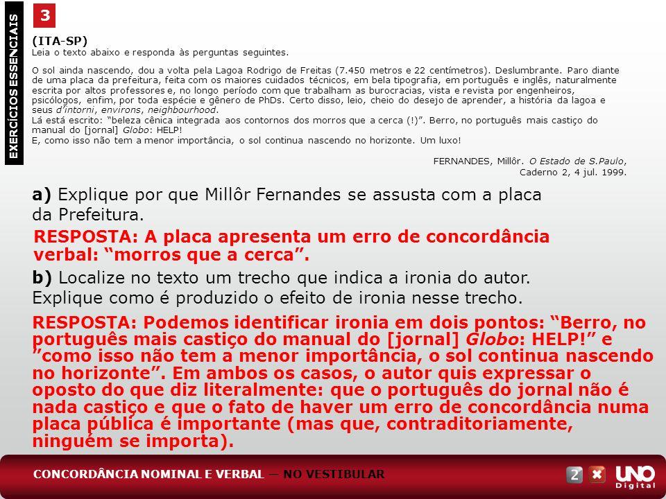 (ITA-SP) Leia o texto abaixo e responda às perguntas seguintes. O sol ainda nascendo, dou a volta pela Lagoa Rodrigo de Freitas (7.450 metros e 22 cen