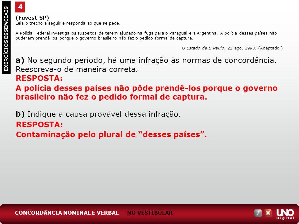 4 EXERC Í CIOS ESSENCIAIS RESPOSTA: A polícia desses países não pôde prendê-los porque o governo brasileiro não fez o pedido formal de captura. (Fuves