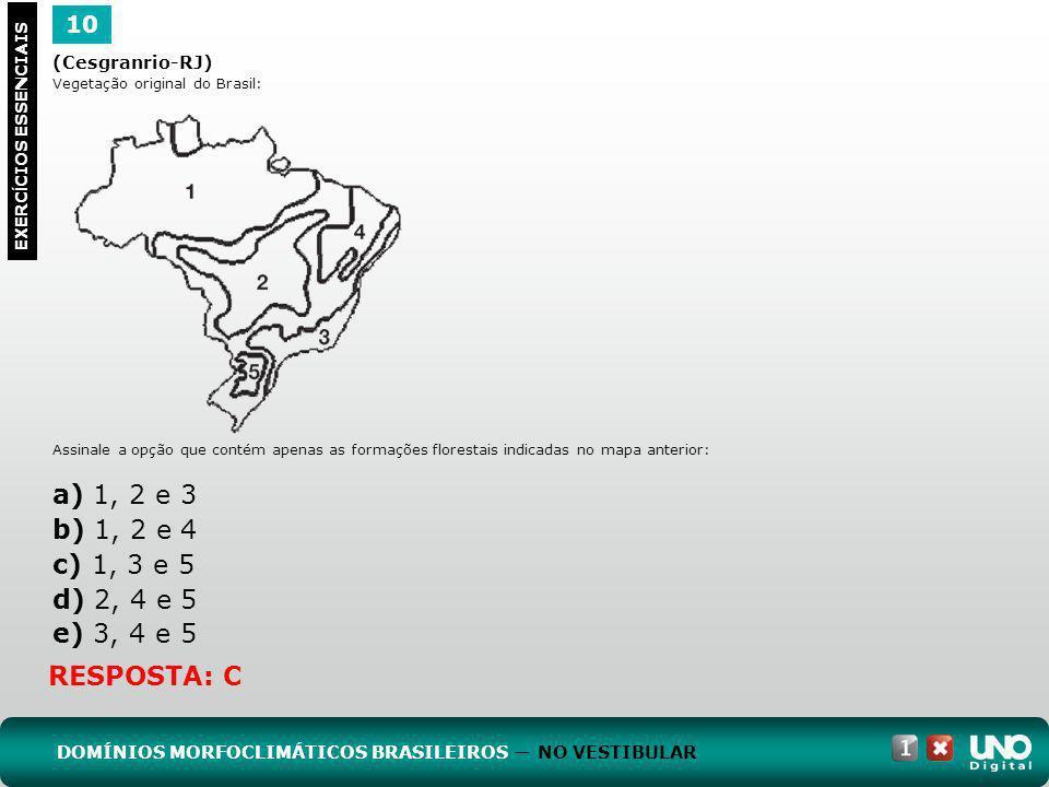 (Cesgranrio-RJ) Vegetação original do Brasil: Assinale a opção que contém apenas as formações florestais indicadas no mapa anterior: a) 1, 2 e 3 b) 1,