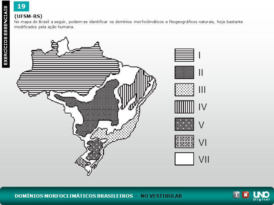 (UFSM-RS) No mapa do Brasil a seguir, podem-se identificar os domínios morfoclimáticos e fitogeográficos naturais, hoje bastante modificados pela ação