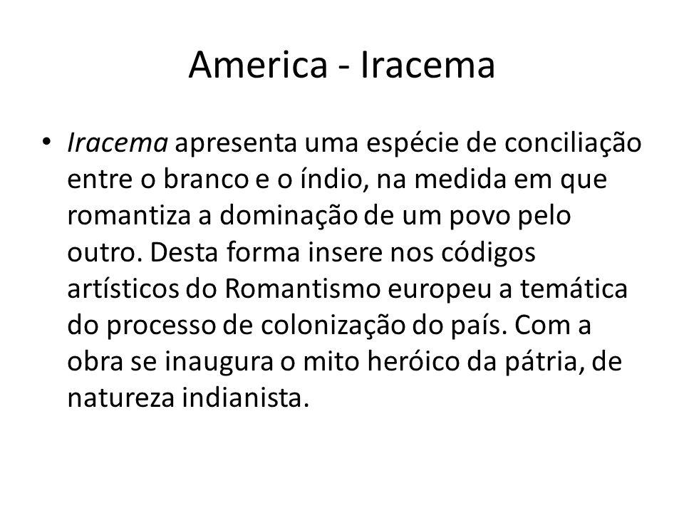 America - Iracema Iracema apresenta uma espécie de conciliação entre o branco e o índio, na medida em que romantiza a dominação de um povo pelo outro.