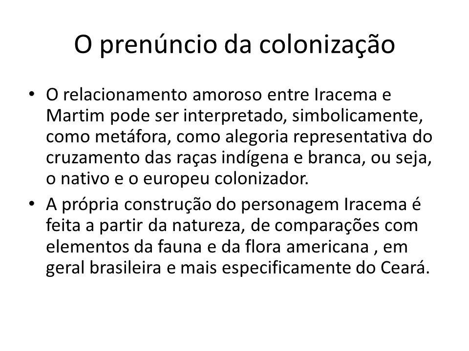 O prenúncio da colonização O relacionamento amoroso entre Iracema e Martim pode ser interpretado, simbolicamente, como metáfora, como alegoria represe