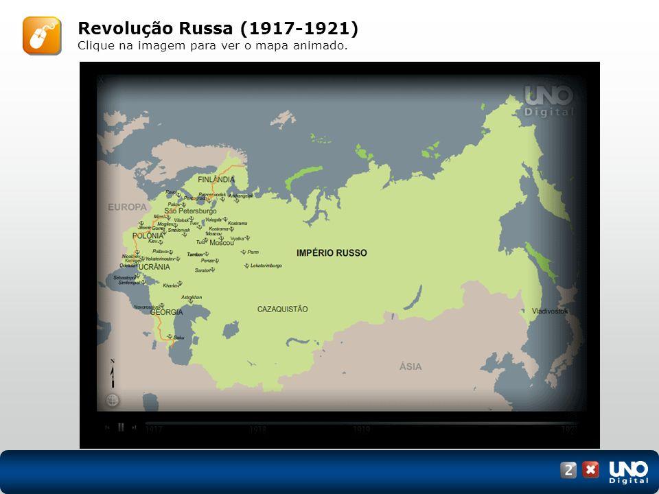 Revolução Russa (1917-1921) Clique na imagem para ver o mapa animado.