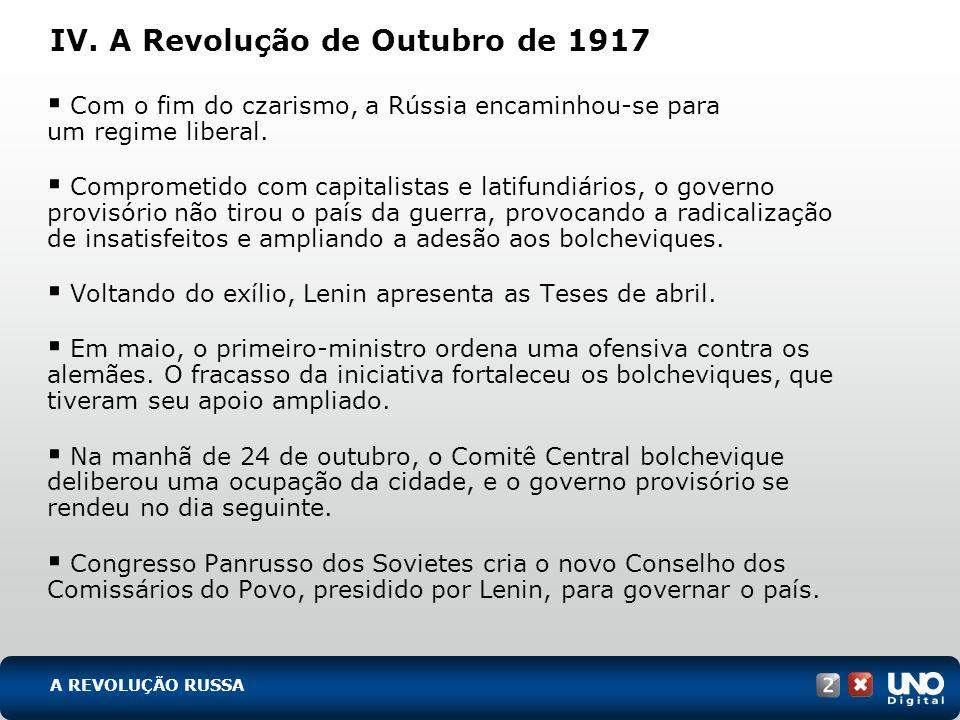 IV. A Revolução de Outubro de 1917 Com o fim do czarismo, a Rússia encaminhou-se para um regime liberal. Comprometido com capitalistas e latifundiário