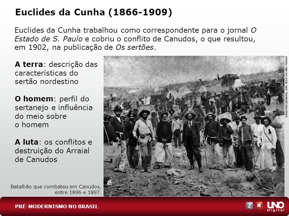 Euclides da Cunha (1866-1909) Euclides da Cunha trabalhou como correspondente para o jornal O Estado de S. Paulo e cobriu o conflito de Canudos, o que