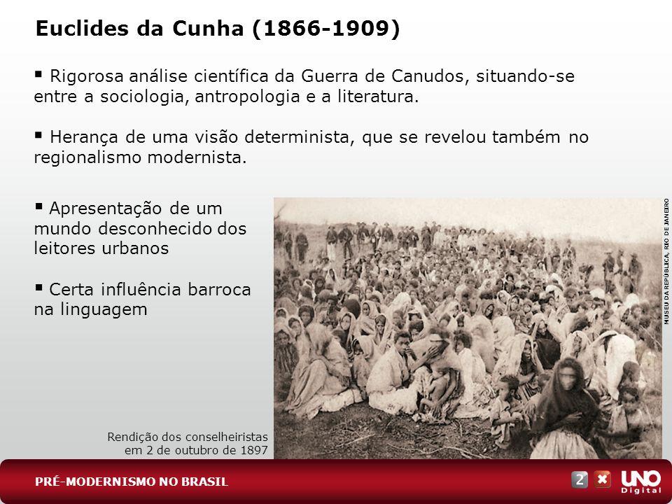 Euclides da Cunha (1866-1909) Rigorosa análise científica da Guerra de Canudos, situando-se entre a sociologia, antropologia e a literatura. Herança d