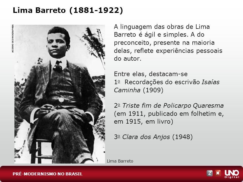 Lima Barreto (1881-1922) A linguagem das obras de Lima Barreto é ágil e simples. A do preconceito, presente na maioria delas, reflete experiências pes
