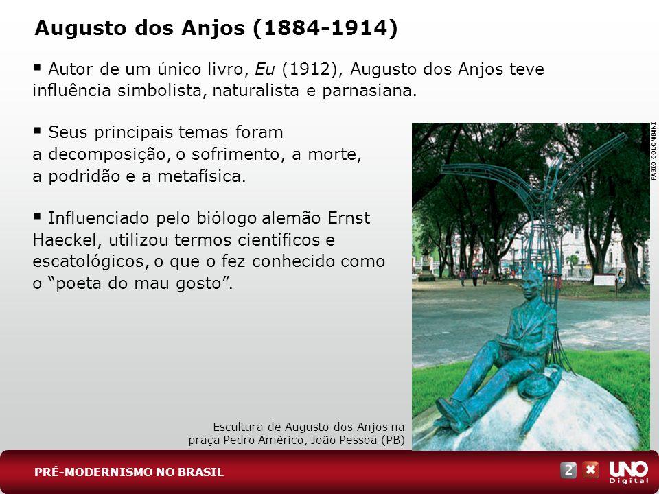 Augusto dos Anjos (1884-1914) Autor de um único livro, Eu (1912), Augusto dos Anjos teve influência simbolista, naturalista e parnasiana. Seus princip