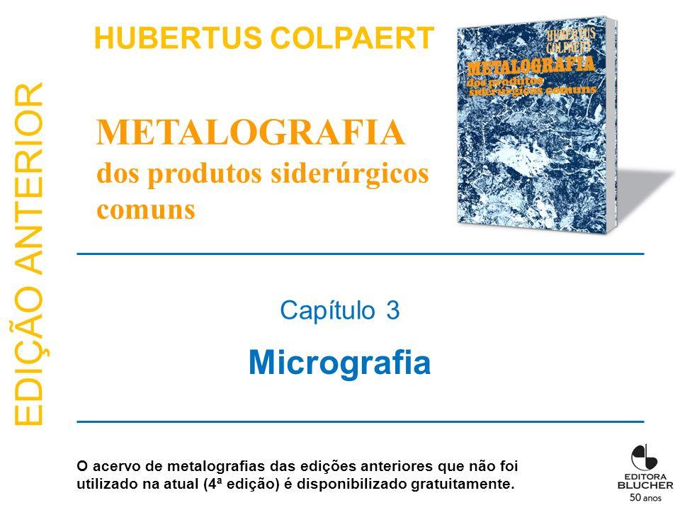 EDIÇÃO ANTERIOR Micrografia Capítulo 3 HUBERTUS COLPAERT METALOGRAFIA dos produtos siderúrgicos comuns O acervo de metalografias das edições anteriore