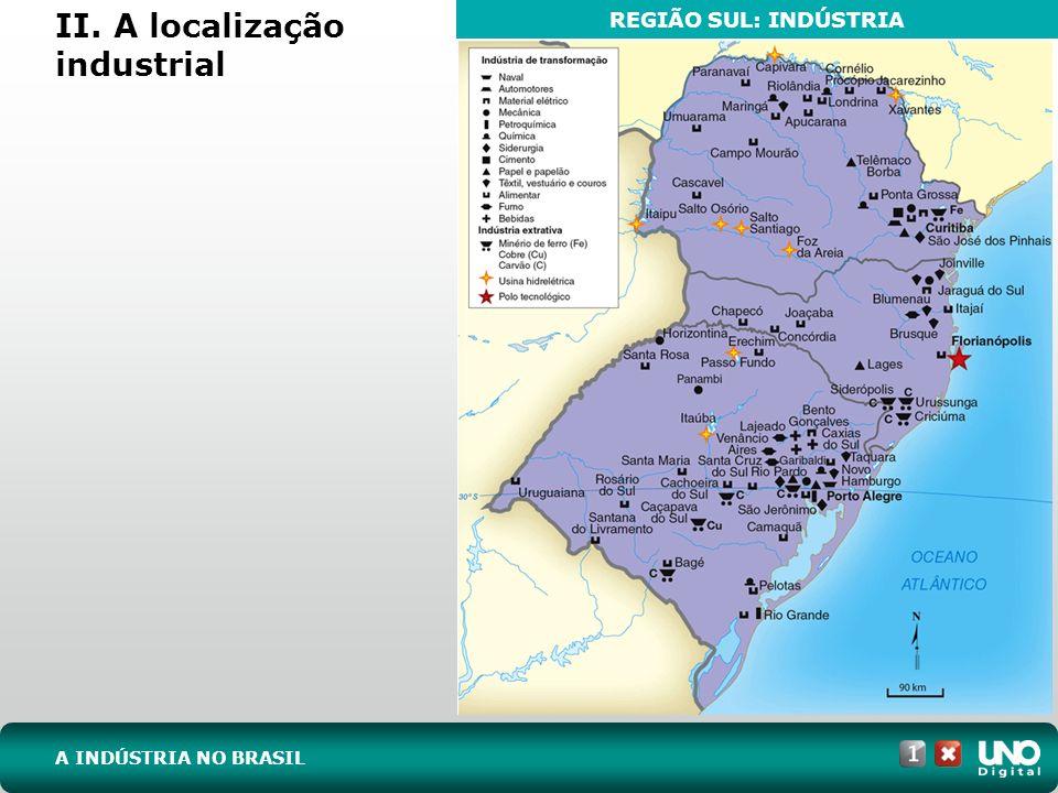 II. A localização industrial A INDÚSTRIA NO BRASIL REGIÃO SUL: INDÚSTRIA
