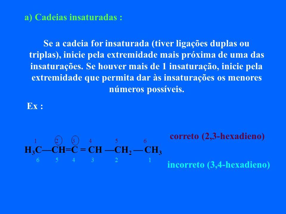 CH 3 Correto : 1,3-dimetil-ciclo-hexeno Incorreto : 1,5-dimetil-ciclo-hexeno 1 2 3 4 6 5 Correto : 1-etil-3-metil-ciclo-buteno Incorreto : 1-etil-4-metil-ciclo-hexeno 34 2 CH 2 CH 3 CH 3 1