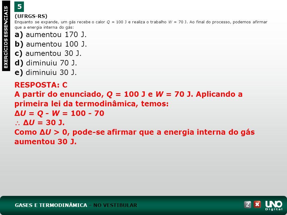 (UFRGS-RS) Enquanto se expande, um gás recebe o calor Q = 100 J e realiza o trabalho W = 70 J. Ao final do processo, podemos afirmar que a energia int