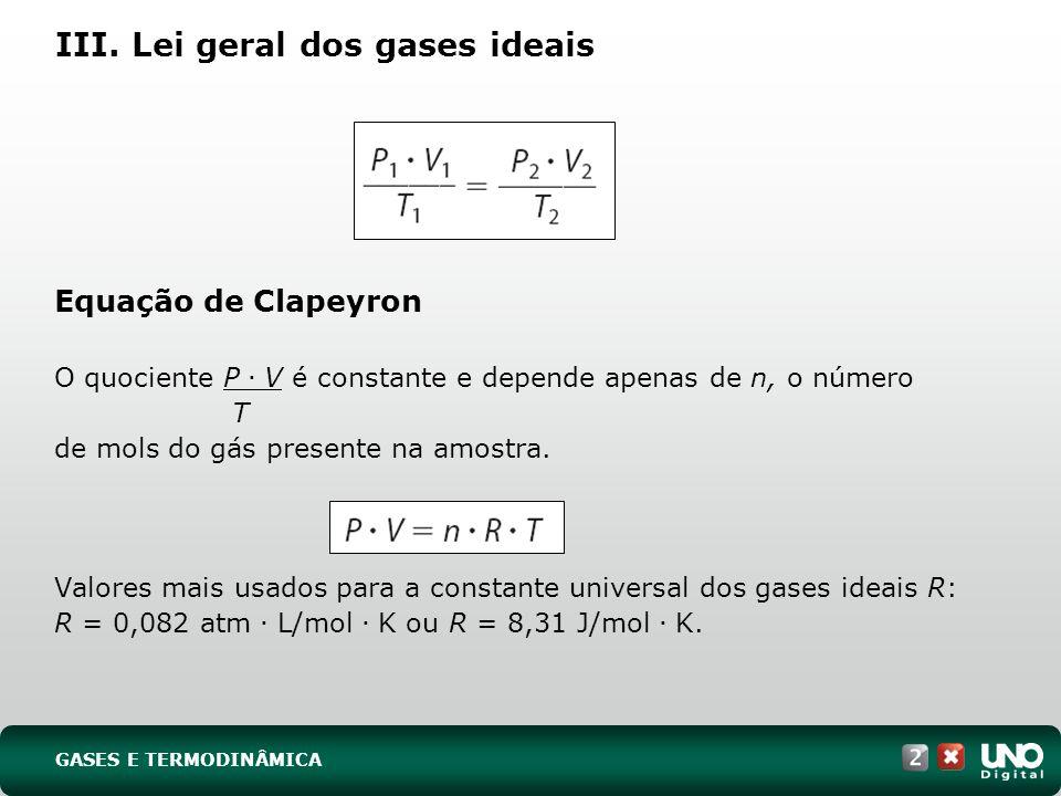 III. Lei geral dos gases ideais Equação de Clapeyron O quociente P. V é constante e depende apenas de n, o número T de mols do gás presente na amostra