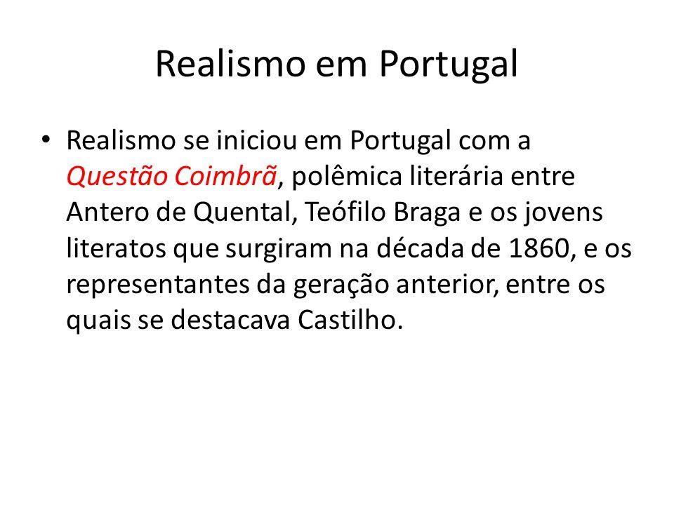 Realismo em Portugal Realismo se iniciou em Portugal com a Questão Coimbrã, polêmica literária entre Antero de Quental, Teófilo Braga e os jovens literatos que surgiram na década de 1860, e os representantes da geração anterior, entre os quais se destacava Castilho.