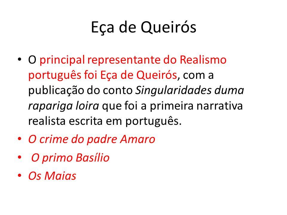 Eça de Queirós O principal representante do Realismo português foi Eça de Queirós, com a publicação do conto Singularidades duma rapariga loira que foi a primeira narrativa realista escrita em português.