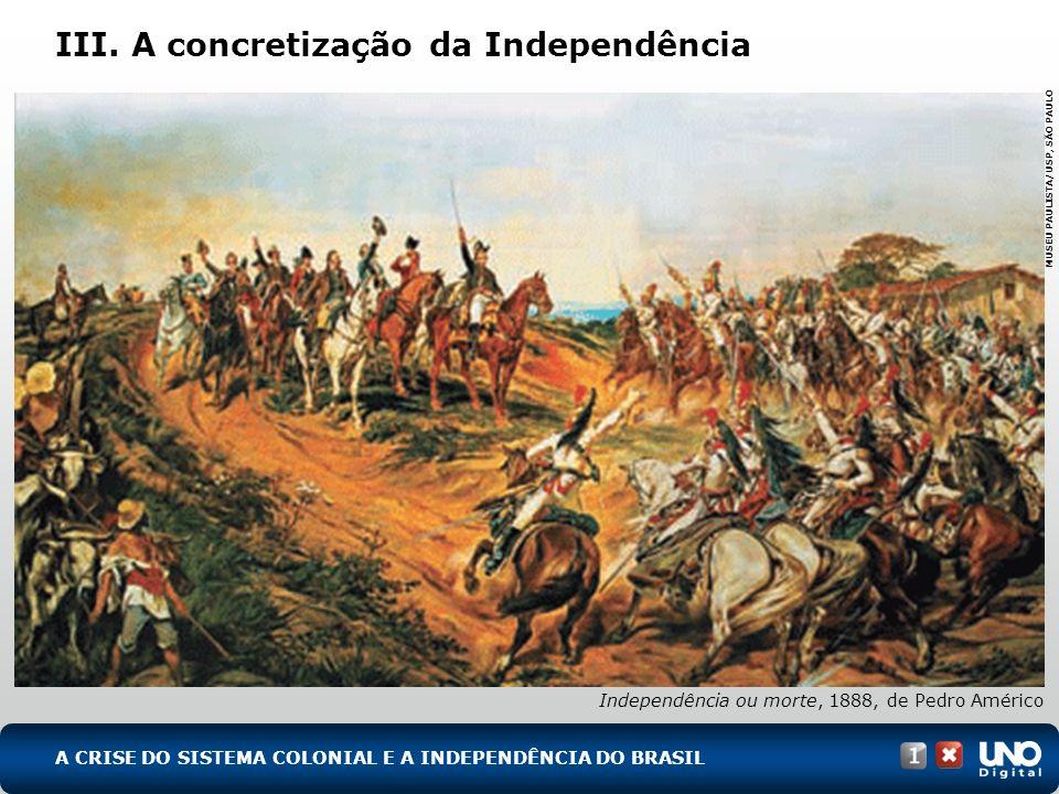 III.A concretização da Independência 12 de outubro de 1822: D.