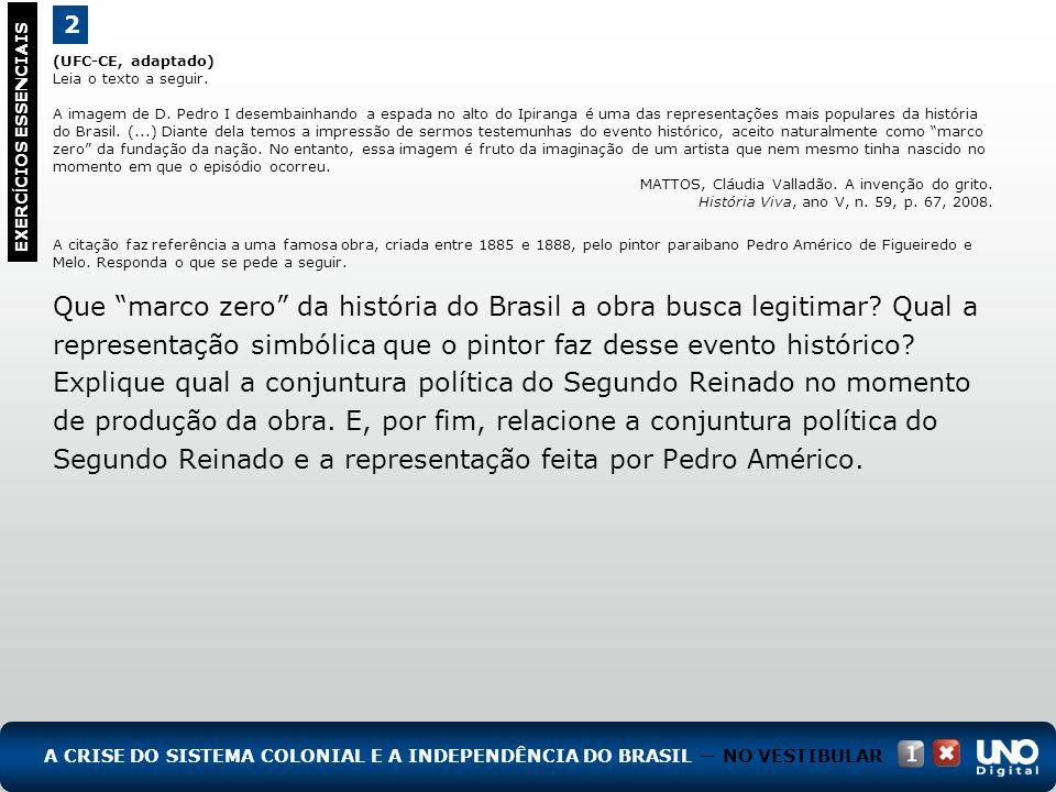 2 EXERC Í CIOS ESSENCIAIS RESPOSTA: O quadro Independência ou morte retrata o grito do Ipiranga.