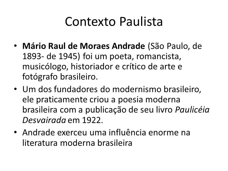 Contexto Paulista Mário Raul de Moraes Andrade (São Paulo, de 1893- de 1945) foi um poeta, romancista, musicólogo, historiador e crítico de arte e fot
