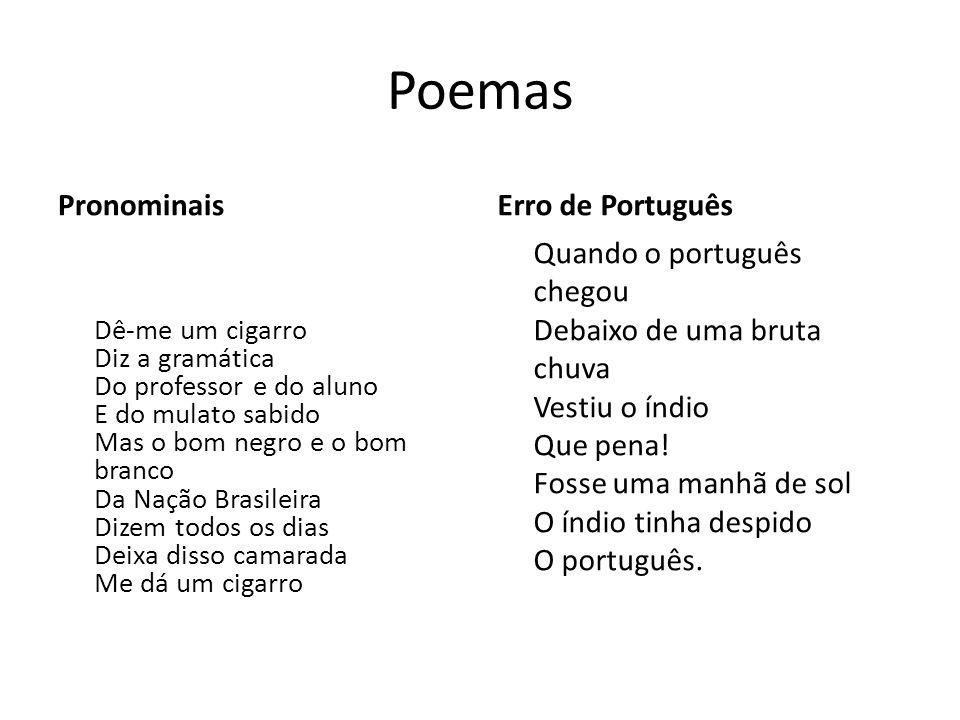 Poemas Pronominais Dê-me um cigarro Diz a gramática Do professor e do aluno E do mulato sabido Mas o bom negro e o bom branco Da Nação Brasileira Dize