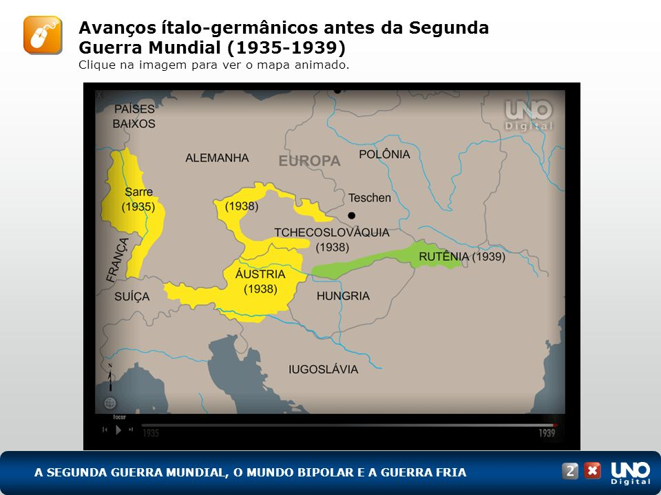 A SEGUNDA GUERRA MUNDIAL, O MUNDO BIPOLAR E A GUERRA FRIA Alinhamentos europeus (1934-1939) Clique na imagem para ver o mapa animado.