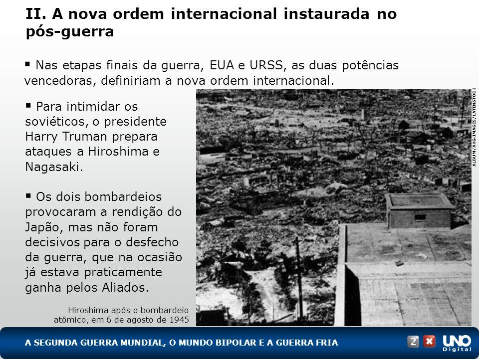 II. A nova ordem internacional instaurada no pós-guerra Nas etapas finais da guerra, EUA e URSS, as duas potências vencedoras, definiriam a nova ordem