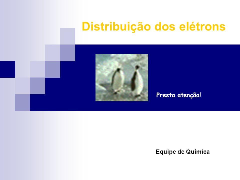 Distribuição dos elétrons Equipe de Química Presta atenção!