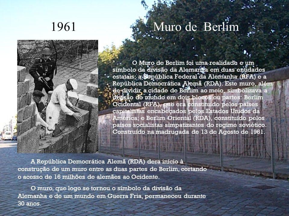 1961 Muro de Berlim O Muro de Berlim foi uma realidade e um símbolo da divisão da Alemanha em duas entidades estatais, a República Federal da Alemanha