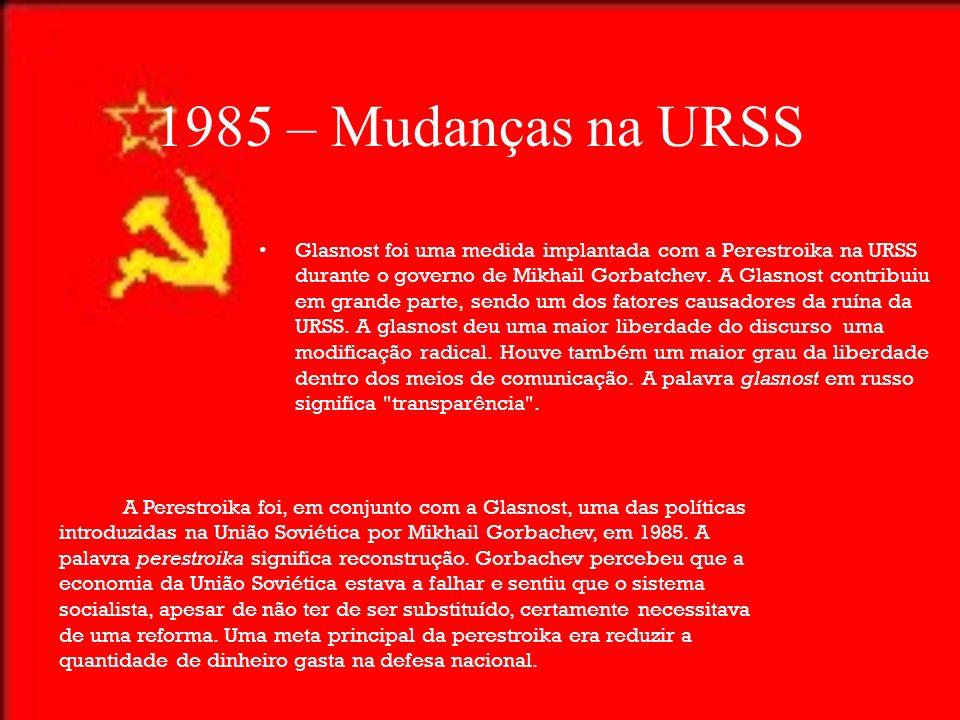 1985 – Mudanças na URSS Glasnost foi uma medida implantada com a Perestroika na URSS durante o governo de Mikhail Gorbatchev. A Glasnost contribuiu em