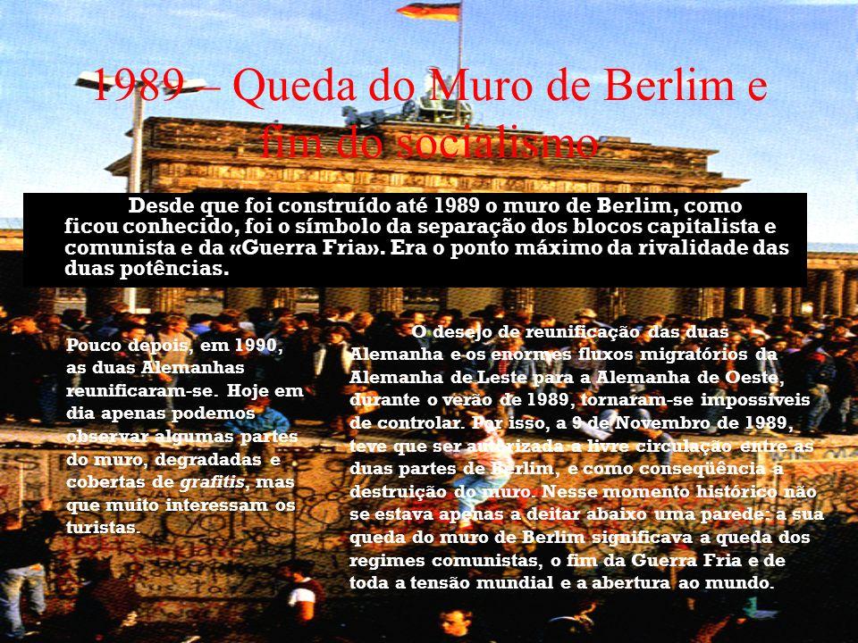 1989 – Queda do Muro de Berlim e fim do socialismo Desde que foi construído até 1989 o muro de Berlim, como ficou conhecido, foi o símbolo da separaçã