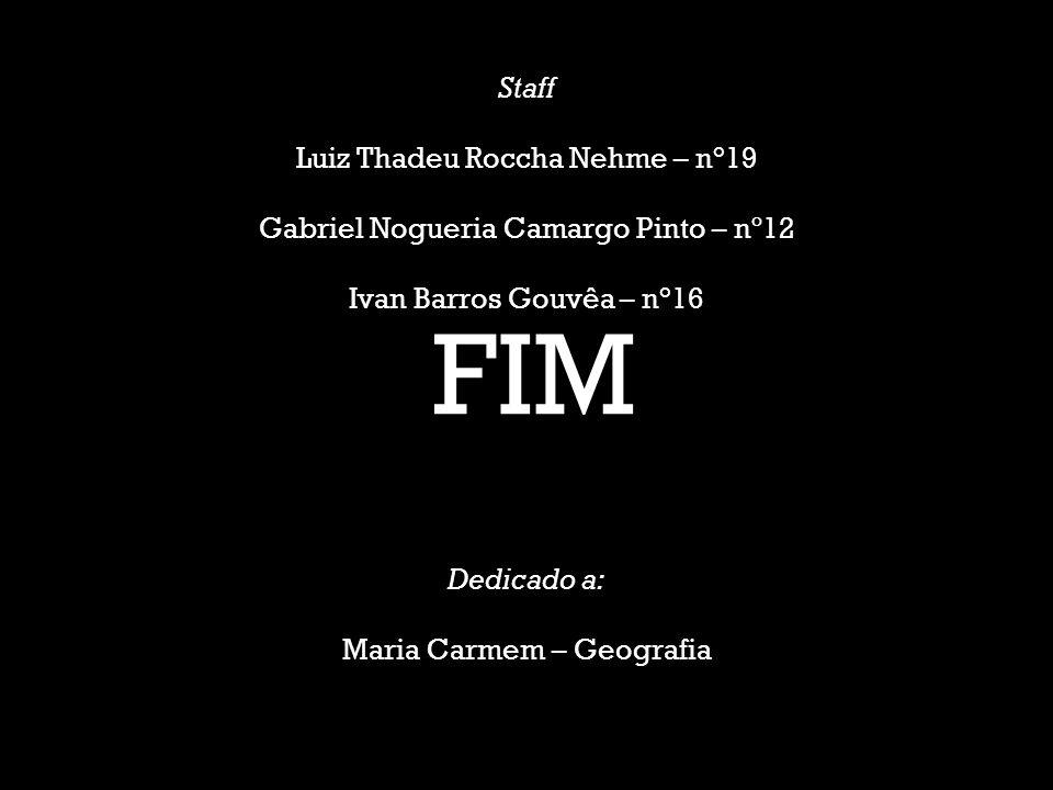 Staff Luiz Thadeu Roccha Nehme – n°19 Gabriel Nogueria Camargo Pinto – nº12 Ivan Barros Gouvêa – n°16 Dedicado a: Maria Carmem – Geografia FIM