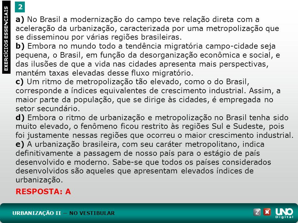 2 EXERC Í CIOS ESSENCIAIS RESPOSTA: A a) No Brasil a modernização do campo teve relação direta com a aceleração da urbanização, caracterizada por uma
