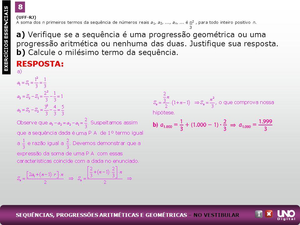 (UFF-RJ) A soma dos n primeiros termos da sequência de números reais a 1, a 2,..., a n,... é n 2, para todo inteiro positivo n. 3 a) Verifique se a se
