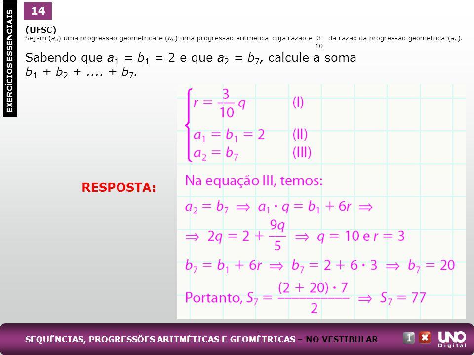 (UFSC) Sejam (a n ) uma progressão geométrica e (b n ) uma progressão aritmética cuja razão é 3 da razão da progressão geométrica (a n ). 10 Sabendo q