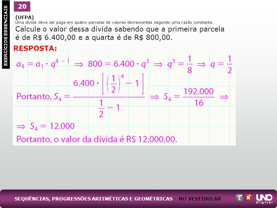 (UFPA) Uma dívida deve ser paga em quatro parcelas de valores decrescentes segundo uma razão constante. Calcule o valor dessa dívida sabendo que a pri