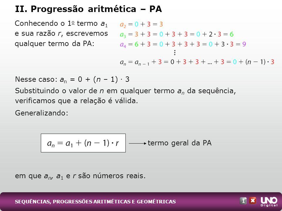 Conhecendo o 1 o termo a 1 e sua razão r, escrevemos qualquer termo da PA: Nesse caso: a n = 0 + (n – 1) 3 Substituindo o valor de n em qualquer termo