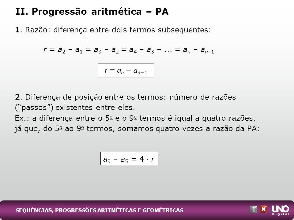 1. Razão: diferença entre dois termos subsequentes: 2. Diferença de posição entre os termos: número de razões (passos) existentes entre eles. Ex.: a d