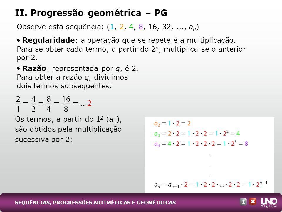Observe esta sequência: (1, 2, 4, 8, 16, 32,..., a n ) Regularidade: a operação que se repete é a multiplicação. Para se obter cada termo, a partir do
