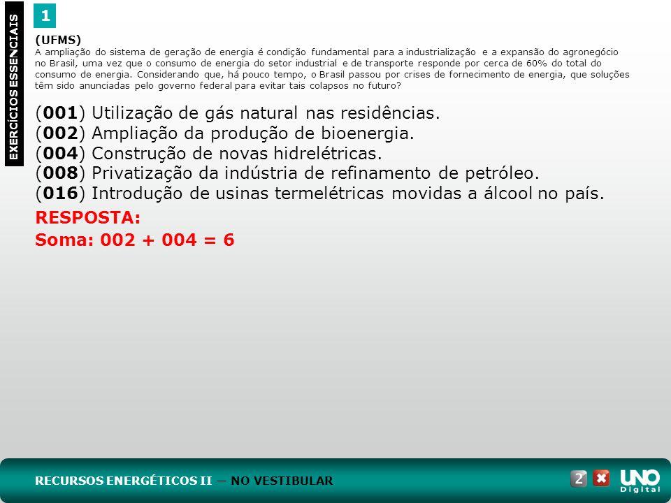 1 EXERC Í CIOS ESSENCIAIS RESPOSTA: Soma: 002 + 004 = 6 (UFMS) A ampliação do sistema de geração de energia é condição fundamental para a industrializ
