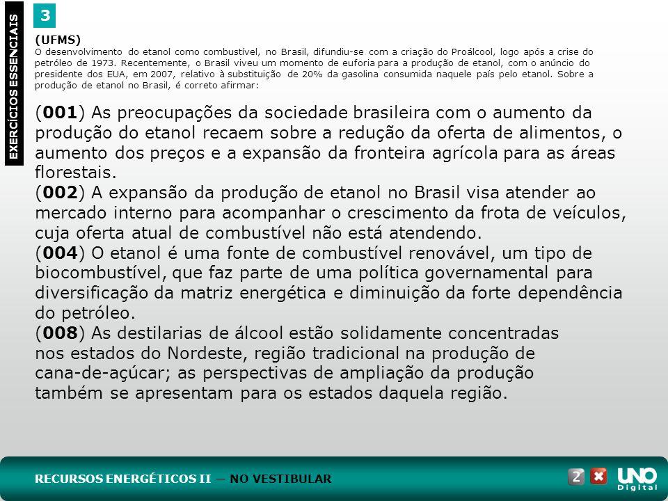 3 EXERC Í CIOS ESSENCIAIS (UFMS) O desenvolvimento do etanol como combustível, no Brasil, difundiu-se com a criação do Proálcool, logo após a crise do