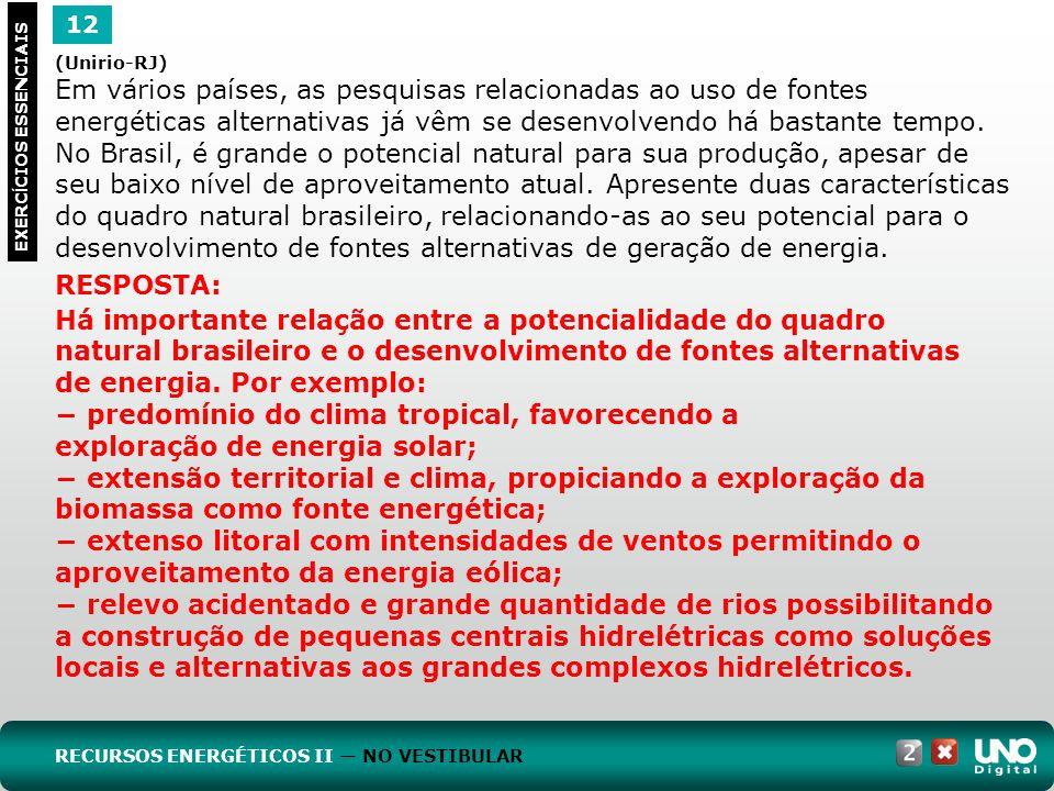 12 EXERC Í CIOS ESSENCIAIS RESPOSTA: Há importante relação entre a potencialidade do quadro natural brasileiro e o desenvolvimento de fontes alternati
