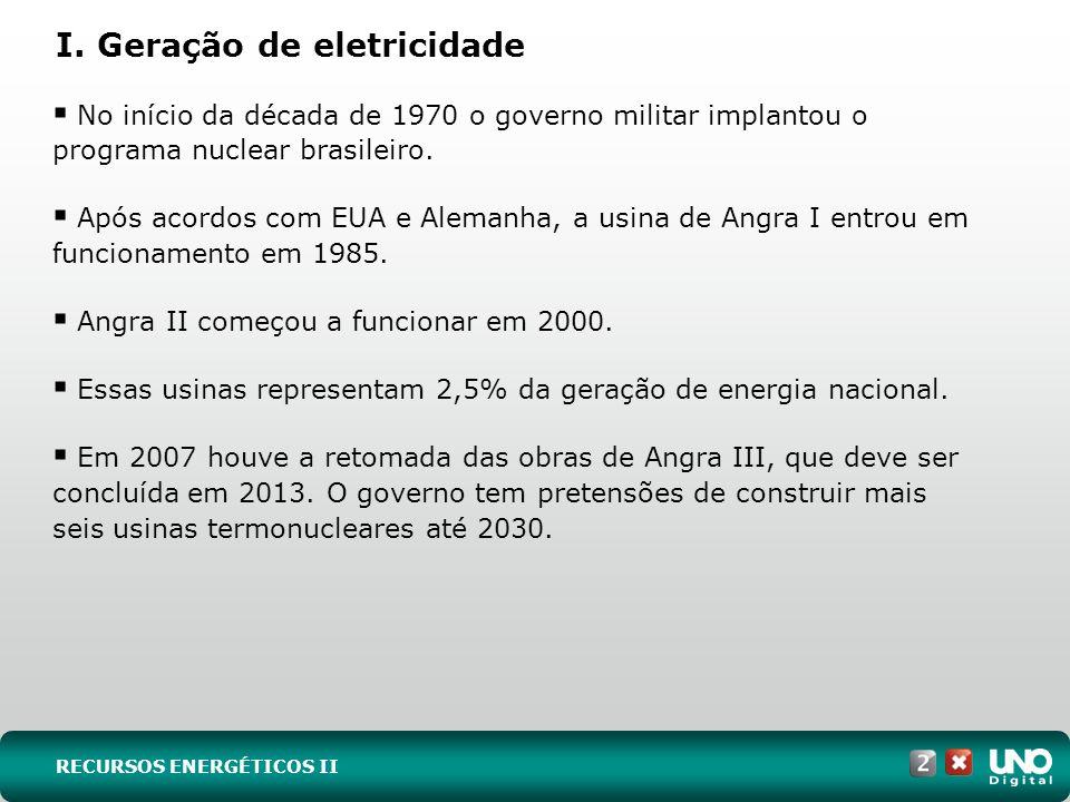 I. Geração de eletricidade No início da década de 1970 o governo militar implantou o programa nuclear brasileiro. Após acordos com EUA e Alemanha, a u